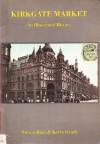 Kirkgate Market : an illustrated history - Steven Burt, Kevin Grady