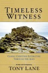 Timeless Witness: Classic Christian Literature Through the Ages - Tony Lane