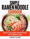 Simple Ramen Noodle Cookbook Quick & Easy Ramen Noodle Recipes For The Whole Family - Sarah Clark