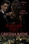 An Impossible Gift: A Short Story (Tales from the Vampire Underground Story #2) - Cristina Rayne