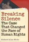 Breaking Silence: The Case That Changed the Face of Human Rights (Advancing Human Rights) - Richard Alan White, John Kelsay, Sumner B. Twiss