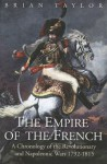 The Empire of the French: A Chronology of the Revolutionary and Napoleonic Wars 1792-1815 - Brian Taylor