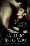 Falling Into You (Geek to Chic Book 1) - Nikki Brinks