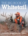 The Big Book of Whitetail: Strategies, Techniques, and Tactics - Gary Clancy, Michael Furtman, Shawn Perich, Ron Spomer