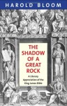 The Shadow of a Great Rock: A Literary Appreciation of the King James Bible - Harold Bloom