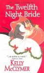 The Twelfth Night Bride - Kelly McClymer
