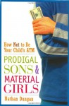 Prodigal Sons and Material Girls: How Not to Be Your Child's ATM - Nathan Dungan, David Walsh