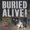 Buried Alive!: How 33 Miners Survived 69 Days Deep Under the Chilean Desert - Elaine Scott