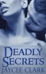 Deadly Secrets (Kinncaid Brothers) - Jaycee Clark