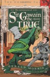 The Adventures of Sir Gawain the True - Gerald Morris, Aaron Renier