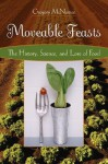 Moveable Feasts: The History, Science, and Lore of Food - Gregory McNamee