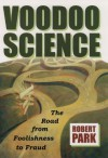 Voodoo Science:The Road from Foolishness to Fraud - Robert L. Park