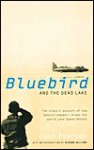 Bluebird and the Dead Lake: The Classic Account of How Donald Campbell Broke the World Land Speed Record - John Pearson, Richard Williams