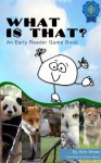 What Is That? (Great Answers! Books for Kids) - Ann Snow, Eileen Morey