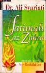 Fatimah az-Zahra: Pribadi Agung Putri Rasulullah SAW - Ali Shariati