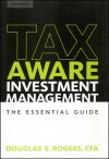 Tax-Aware Investment Management: The Essential Guide - Douglas S. Rogers