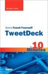 Sams Teach Yourself Tweetdeck in 10 Minutes - Michael Miller