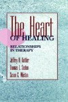 The Heart of Healing: Relationships in Therapy - Jeffrey A. Kottler, Susan C. Whiston, Thomas L. Sexton