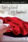 Surrender to Temptation Part II: Tempted to Rebel - Lauren Jameson