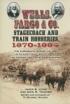 Wells, Fargo & Co. Stagecoach and Train Robberies, 1870-1884: The Corporate Report of 1885 with Additional Facts About the Crimes and Their Perpetrators - James B. Hume, John N. Thacker, R. Michael Wilson