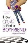 How (Not) to Find a Boyfriend - Allyson Valentine