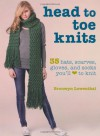 Head to Toe Knits: 35 Hats, Scarves, Gloves, and Socks You'll Love to Knit - Bronwyn Lowenthal