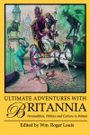 Ultimate Adventures with Britannia: Personalities, Politics and Culture in Britain - William Roger Louis, William Roger Louis