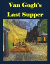 Van Gogh's Last Supper: Decoding the Symbolism in Cafe Terrace at Night - Jared Baxter, Vincent van Gogh