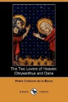 The Two Lovers of Heaven: Chrysanthus and Daria (Dodo Press) - Pedro Calderón de la Barca, Denis Florence MacCarthy