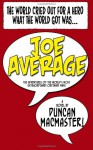 Joe Average: The adventures of the world's most extraordinary ordinary man. - Mr. Duncan R MacMaster