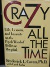 Crazy All the Time: Life, Lessons, & Insanity Psych Ward of Bellevue Hospital - Frederick L. Covan