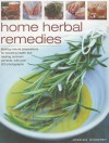 Home Herbal Remedies: Making Natural Preparations for Boosting Health and Treating Common Ailments, with Over 300 Photographs - Jessica Houdret