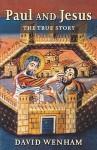 Paul and Jesus: The True Story - David Wenham
