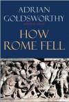 How Rome Fell - Adrian Goldsworthy