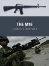 The M16 - Gordon L. Rottman, Johnny Shumate, Alan Gilliland