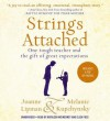Strings Attached: One Tough Teacher and the Gift of Great Expectations - Joanne Lipman