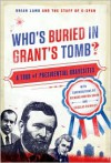 Who's Buried In Grant's Tomb?: A Tour of Presidential Gravesites - Brian Lamb, Douglas Brinkley, Richard Norton Smith