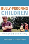 Bully Proofing Children: A Practical, Hands On Guide To Stop Bullying - Joanne Scaglione, Arrica Rose Scaglione