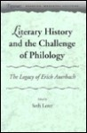 Literary History and the Challenge of Philology: The Legacy of Erich Auerbach - Seth Lerer