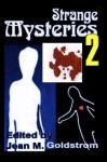 Strange Mysteries 2 - Jean Goldstrom, Michael H. Hanson, Stephen Williams, James A. Stewart, Warren Bull, Abigail Bennett, Alan Ira Gordon, Jeffrey Scott Sims, Lyn McConchie, Cynthia D. Witherspoon, Janet E. Sever, Peter Friend, Carolyn Taylor, David Hughes, John Jasper Owens, Ralph Greco Jr