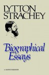 Biographical Essays - Lytton Strachey
