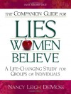 The Companion Guide For Lies Women Believe: A Life-Changing Study for Individuals and Groups - Nancy Leigh DeMoss