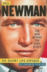 Paul Newman, The Man Behind the Baby Blues: His Secret Life Exposed - Darwin Porter