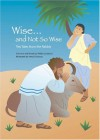 Wise and Not So Wise: Ten Tales from the Rabbis - Phillis Gershator