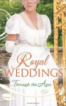 Royal Weddings Through the Ages - Terri Brisbin, Michelle Willingham, Bronwyn Scott, Elizabeth Rolls, Lucy Ashford, Ann Lethbridge, Mary Nichols