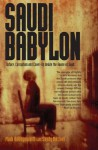 Saudi Babylon: Torture, Corruption and Cover-Up Inside the House of Saud - Sandy Mitchell, Mark Hollingsworth