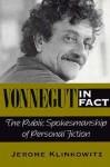 Vonnegut in Fact: The Public Spokesmanship of Personal Fiction - Jerome Klinkowitz