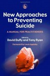 New Approaches to Preventing Suicide: A Manual for Practitioners - David Duffy, Tony Ryan