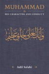 Muhammad: His Character and Conduct - Adil Salahi