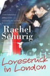 Lovestruck in London - Rachel Schurig